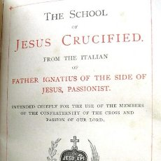 Libri antichi: THE SCHOOL OF JESUS CRUCIFIED. 1886. Lote 36671878