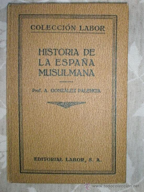 GONZALEZ PALENCIA, A.: HISTORIA DE LA ESPAÑA MUSULMANA (1ª EDICIÓN) (Libros Antiguos, Raros y Curiosos - Historia - Otros)