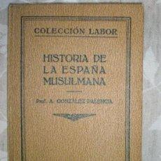Libros antiguos: GONZALEZ PALENCIA, A.: HISTORIA DE LA ESPAÑA MUSULMANA (1ª EDICIÓN). Lote 36689674