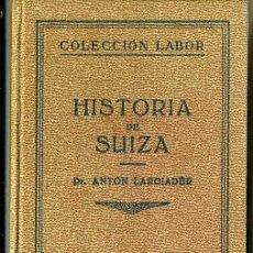 Libros antiguos: LARGIADER : HISTORIA DE SUIZA (LABOR, 1935) CON LÁMINAS Y MAPAS. Lote 36769544