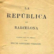 Libros antiguos: M. GONZÁLEZ SUGRAÑES : LA PRIMERA REPÚBLICA EN BARCELONA (1903). Lote 36841064