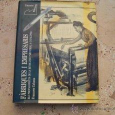 Libros antiguos: FABRIQUES I EMPRESARIS, ELS PROTAGONISTES DE LA REVOLUCIÓ INDUSTRIAL A CATALUNYA. Lote 37153835