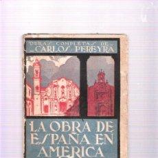 Libros antiguos: LA OBRA DE ESPAÑA EN AMERICA - CARLOS PEREIRA - AGUILAR AÑO 1930. Lote 37001426
