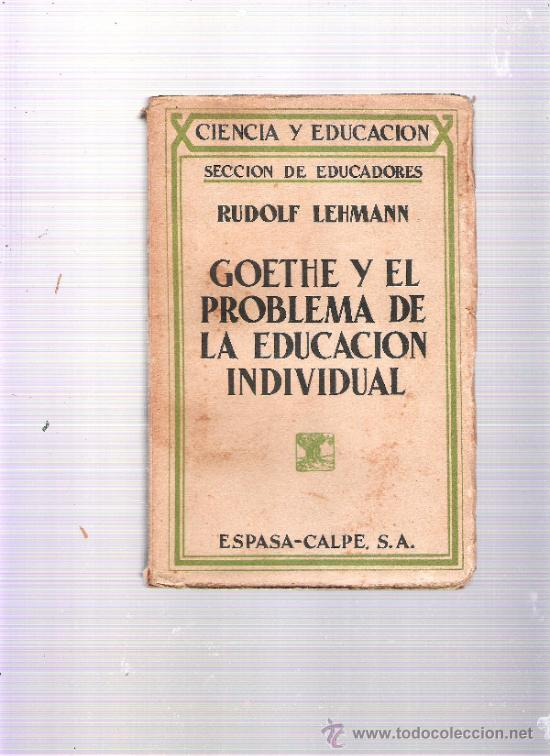 GOETHE Y EL PROBLEMA DE LA EDUCACION INDIVIDUAL - RUDOLF LEHMANN - AÑO 1932 (Libros Antiguos, Raros y Curiosos - Ciencias, Manuales y Oficios - Otros)