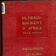 Libros antiguos: SIR H. H. JOHNSTON : EL DESCOBRIMENT D'ÀFRICA - ENCICLOPÉDIA CATALANA, 1921. Lote 37123484