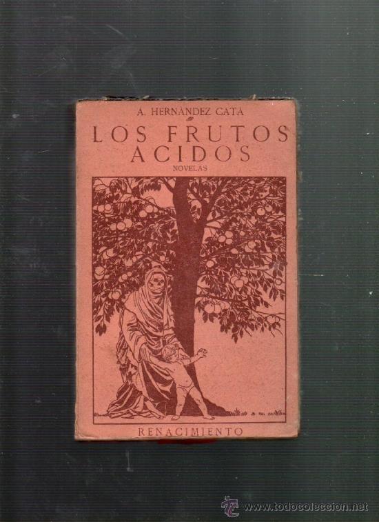 A. HERNANDEZ CATA LOS FRUTOS ACIDOS MADRID 1915 RENACIMIENTO (Libros Antiguos, Raros y Curiosos - Literatura - Otros)