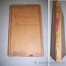 Libros antiguos: PAZ, CENTAÑO DE LA. FOTOGRAFÍAS DESDE AERONAVES : OBTENCIÓN Y APLICACIONES. Lote 37433730