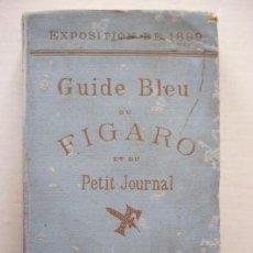 Livres anciens: GUIDE BLEU DU FIGARO ET DU PETIT JOURNAL. EXPOSICION 1889. EN FRANCES. Lote 37549644
