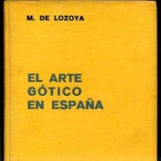 Libros antiguos: M. DE LOZOYA : EL ARTE GÓTICO EN ESPAÑA (LABOR, 1935). Lote 45367432