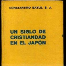Libros antiguos: CONSTANTINO BAYLE : UN SIGLO DE CRISTIANDAD EN EL JAPÓN (LABOR, 1935). Lote 37568622