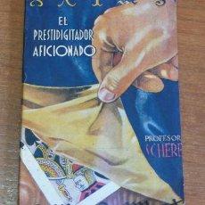 Libros antiguos: EL PRESTIDIGITADOR AFICIONADO. PROFESOR SCHERE. AMELLER EDITOR. AÑOS 1930.. Lote 37586447