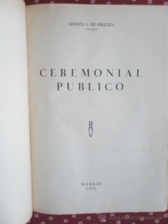 URQUIZA, ADOLFO J. DE: CEREMONIAL PÚBLICO (1932) (Libros Antiguos, Raros y Curiosos - Ciencias, Manuales y Oficios - Otros)