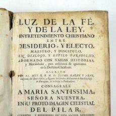 Libros antiguos: LUZ DE LA FÉ Y DE LA LEY, ENTRETENIMIENTO CHRISTIANO ENTRE DESIDERIO, Y ELECTO.. MADRID, 1760. 21X30. Lote 37793926