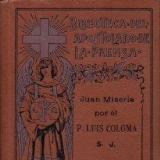 Libros antiguos: JUAN MISERIA (CUADRO DE COSTUMBRES POPULARES) POR EL P. LUIS COLOMA. (1917). Lote 37932147