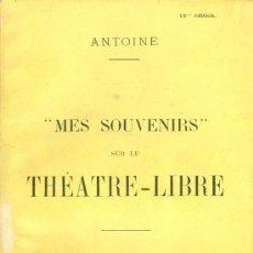 Libros antiguos: ANTOINE. MES SOUVENIRS SR LE THÉATRE-LIBRE. PARÍS, 1921. FRANCÉS. Lote 37959665