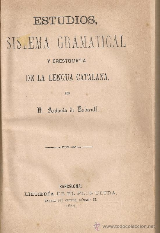 ESTUDIOS SISTEMA GRAMATICAL Y CRESTOMATIA DE LA LENGUA CATALANA / A. BOFARULL. BCN: PLUS ULTRA, 1864 (Libros Antiguos, Raros y Curiosos - Ciencias, Manuales y Oficios - Otros)
