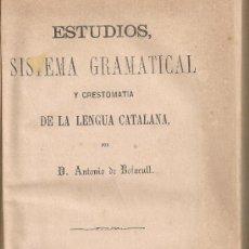 Libros antiguos: ESTUDIOS SISTEMA GRAMATICAL Y CRESTOMATIA DE LA LENGUA CATALANA / A. BOFARULL. BCN: PLUS ULTRA, 1864. Lote 37969487