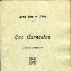 Libros antiguos: JUAN BLAS Y UBIDE, LAS CARACOLAS. CUENTOS ARAGONESES, ZARAGOZA, BIBLIOTECA ARGENSOLA, S. F. (1909). Lote 38043334