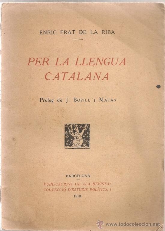 PER LA LLENGUA CATALANA / E. PRAT DE LA RIBA; PROL. J. BOFILL I MATAS. BCN : LA REVISTA, 1918. (Libros Antiguos, Raros y Curiosos - Pensamiento - Otros)