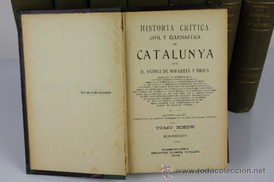 Libros antiguos: 5971 - HISTORIA CRÍTICA CÍVIL Y ECLESIASTICA DE CATALUNYA. A. BOFARULL. 29 VOL. 1906/1910 - Foto 3 - 38467192