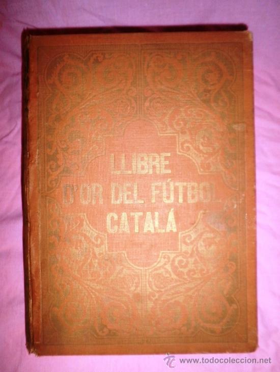 LLIBRE D´OR DEL FUTBOL CATALA - AÑO 1928 - RIBAS BANCELLS - ILUSTRADO CON FOTOGRAFIAS DE EPOCA. (Libros Antiguos, Raros y Curiosos - Historia - Otros)