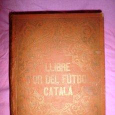 Libros antiguos: LLIBRE D´OR DEL FUTBOL CATALA - AÑO 1928 - RIBAS BANCELLS - ILUSTRADO CON FOTOGRAFIAS DE EPOCA.. Lote 38537188