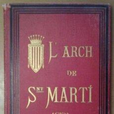 Libros antiguos: L'ARCH DE SANT MARTI 1887 ENCUADERNACION EN TELA DECORADA. LITERATURA Y POESIA. Lote 38565792