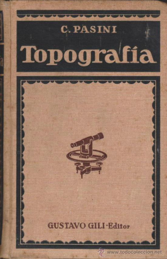 TOPOGRAFÍA. C. PASINI. EDITORIAL GUSTAVO GILI 1924. 617 PÁGINAS CON ILUSTRACIONES. CU (Libros Antiguos, Raros y Curiosos - Ciencias, Manuales y Oficios - Otros)