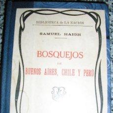 Libros antiguos: BOSQUEJOS DE BUENOS AIRES, CHILE Y PERU, POR SAMUEL HAIGH - LA NACION - 1918 - RELIQUIA!. Lote 38744406