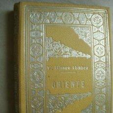 Libros antiguos: ORIENTE. BLASCO IBÁÑEZ, VICENTE. F. SEMPERE Y COMPAÑÍA 1ª EDICIÓN. Lote 38974530