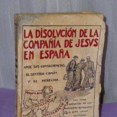 Libros antiguos: LA DISOLUCIÓN EN ESPAÑA DE LA COMPAÑÍA DE JESÚS,ANTE SUS CONSECUENCIAS,EL SENTIDO COMÚN Y EL DERECHO. Lote 39019702