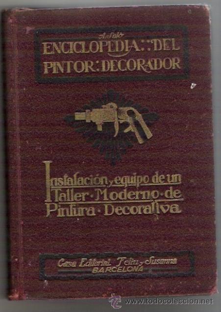 ENCICLOPEDIA DEL PINTOR DECORADOR-INSTALACION Y EQUIPO DE UN TALLER MODERNO DE PINTURA DECORATIVA (Libros Antiguos, Raros y Curiosos - Ciencias, Manuales y Oficios - Otros)