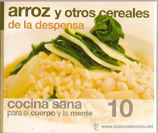 ARROZ Y OTROS CEREALES DE LA DESPENSA COCINA SANA PARA EL CUERPO Y LA MENTE 10 (Libros Antiguos, Raros y Curiosos - Cocina y Gastronomía)