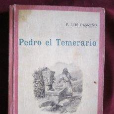 Libros antiguos: PEDRO EL TEMERARIO. F. LUIS PARREÑO. NOVELA COMPLETA EN UN TOMO, SATURNINO CALLEJA. ILUSTRADO. Lote 39121238