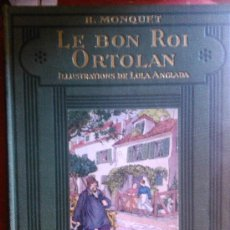 Libros antiguos: LE BON ROI ORTOLAN, LOLA ANGLADA, H. MONQUET 1929. Lote 39178947
