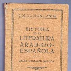 Libros antiguos: HISTORIA DE LA LITERATURA ARÁBIGO - ESPAÑOLA. ANGEL GONZALEZ PALENCIA.. Lote 39293668