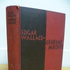 Libros antiguos: GEHEIME MÄCHTE - EDGAR WALLACE - 1929. Lote 39336046