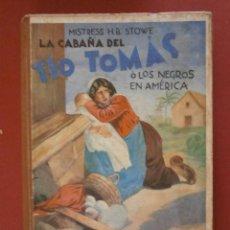 Libros antiguos: LA CABAÑA DEL TÍO TOMÁS Ó LOS NEGROS EN AMÉRICA. MISTRES HARRIET BEECHER STOWE. Lote 39421015
