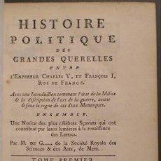 Libros antiguos: HISTOIRE POLITIQUE DES GRANDES QUERELLES ENTRE L'EMPEREUR CHARLES V ET FRANÇOIS I, ROI DE FRANCE. Lote 39402352