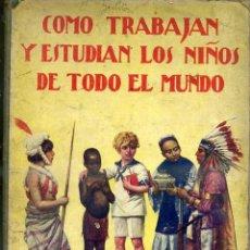 Libros antiguos: MIGUEL MEDINA : CÓMO TRABAJAN Y ESTUDIAN LOS NIÑOS DE TODO EL MUNDO (SOPENA, 1930). Lote 39418464