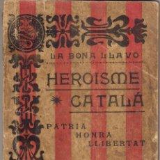 Libri antichi: HEROISME CATALÁ - LA BONA LLAVÓ . IMPRENTA CLAVÉ . ( 1901 ) . Lote 39536659