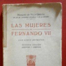 Libros antiguos: LAS MUJERES DE FERNANDO VII. CON CINCO RETRATOS. MARQUÉS DE VILLA-URRUTIA. Lote 39652324