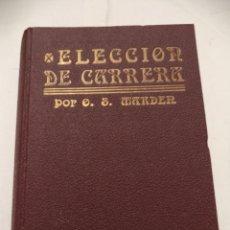 Libros antiguos: ELECCIÓN DE CARRERA POR ORISON SWETT MARDEN. ANTONIO ROCH, EDITOR. BARCELONA.. Lote 39728781