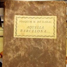 Libros antiguos: AQUELLA BARCELONA. JOAQUIM M. NADAL .1933. Lote 39919304