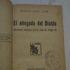 Libros antiguos: EL ABOGADO DEL DIABLO (BREVIARIO HISTORICO DE LA VIDA DE FELIPE II). DIEGO SAN JOSÉ. AÑO. 1927.. Lote 39951437