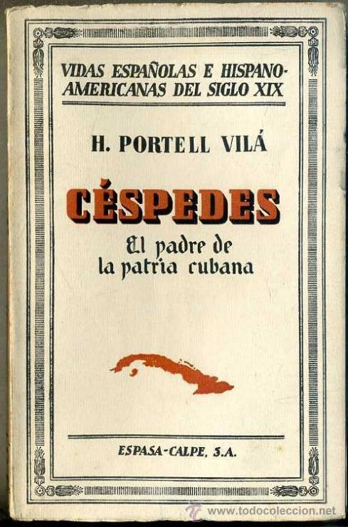 PORTELL VILÁ : CÉSPEDES, EL PADRE DE LA PATRIA CUBANA (ESPASA CALPE, 1931) (Libros Antiguos, Raros y Curiosos - Historia - Otros)