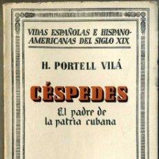 Libros antiguos: PORTELL VILÁ : CÉSPEDES, EL PADRE DE LA PATRIA CUBANA (ESPASA CALPE, 1931). Lote 39953717