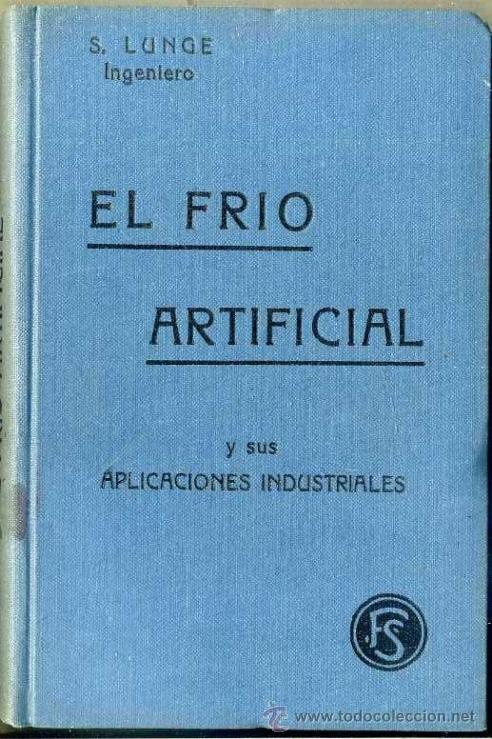 LUNGE : EL FRÍO ARTIFICIAL Y SUS APLICACIONES (FELIU Y SUSANNA, S/F) (Libros Antiguos, Raros y Curiosos - Ciencias, Manuales y Oficios - Otros)