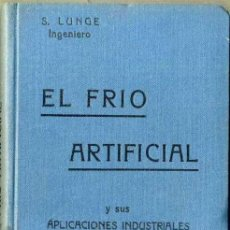Libros antiguos: LUNGE : EL FRÍO ARTIFICIAL Y SUS APLICACIONES (FELIU Y SUSANNA, S/F). Lote 39965679