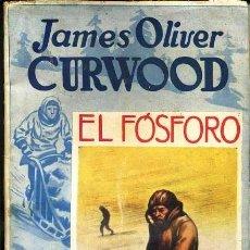 Libros antiguos: JAMES O. CURWOOD : EL FÓSFORO (JUVENTUD, 1929) 1ª EDICIÓN. Lote 39987803